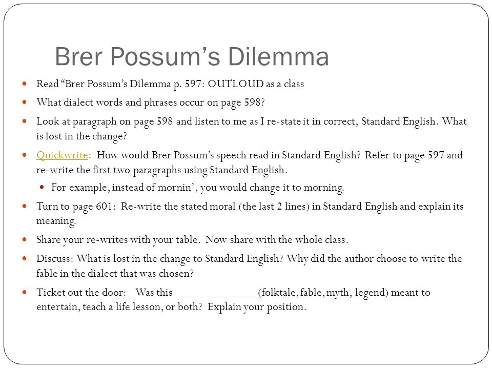 Brer Possum's Dilemma Read Brer Possum's Dilemma p. 597: OUTLOUD as a class. What dialect words and phrases occur on page 598
