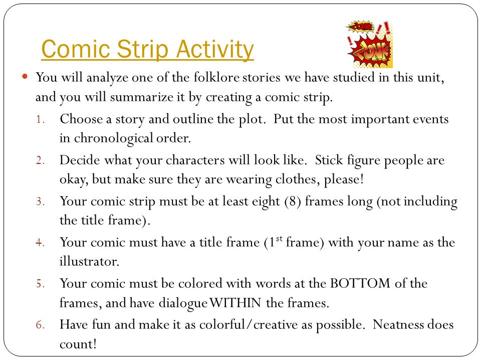 Comic Strip Activity You will analyze one of the folklore stories we have studied in this unit, and you will summarize it by creating a comic strip.