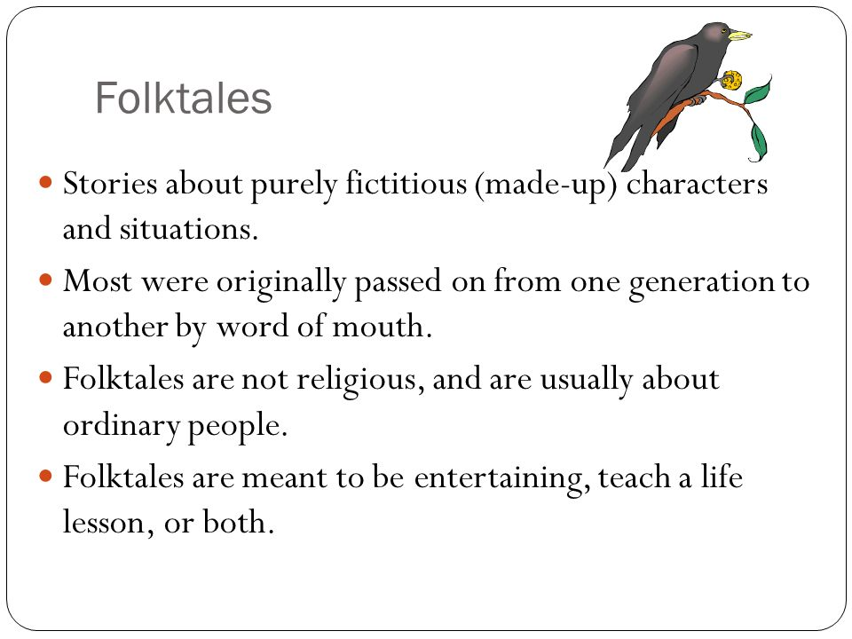 Folktales Stories about purely fictitious (made-up) characters and situations.