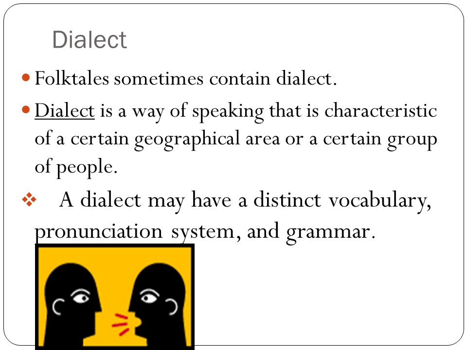 Dialect Folktales sometimes contain dialect.