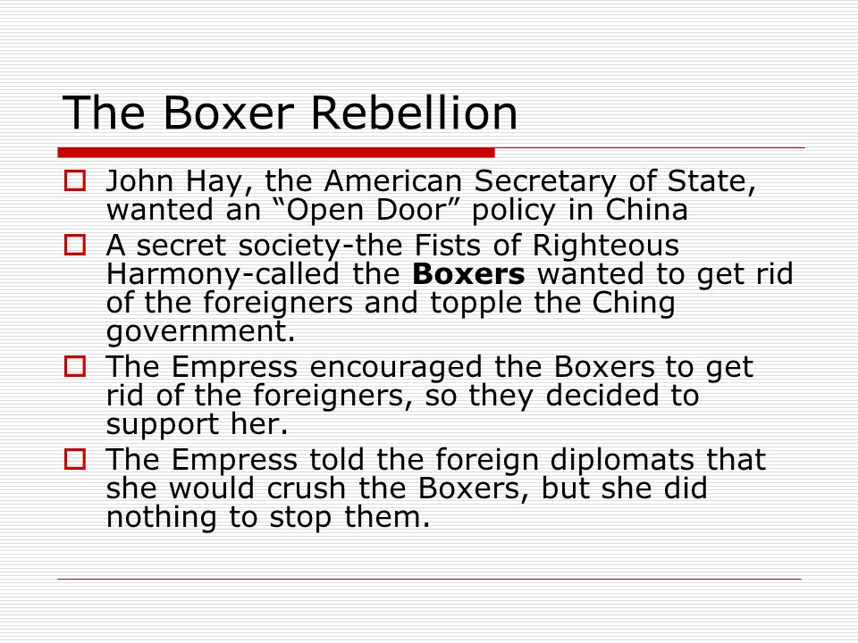 The Boxer Rebellion John Hay, the American Secretary of State, wanted an Open Door policy in China.