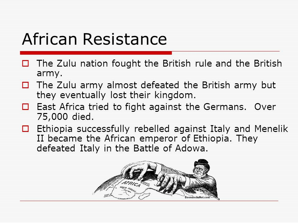 African Resistance The Zulu nation fought the British rule and the British army.
