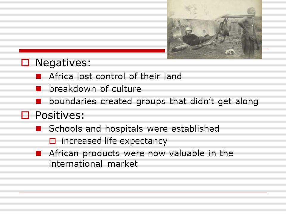 Negatives: Positives: Africa lost control of their land
