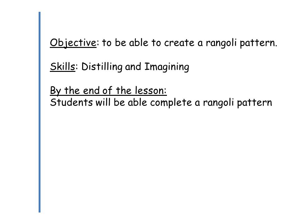 Objective: to be able to create a rangoli pattern.