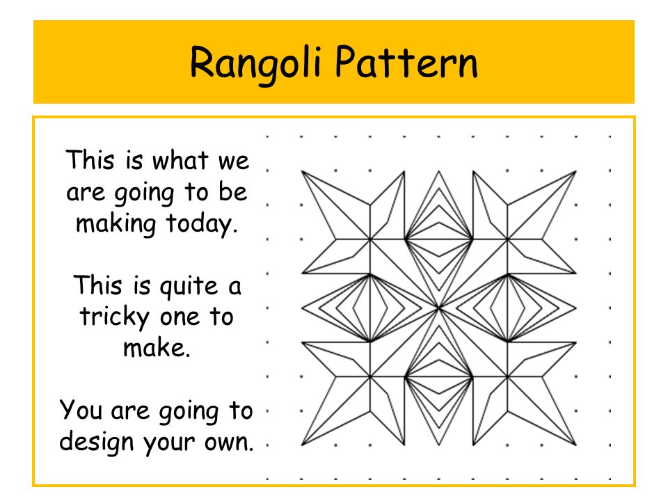Rangoli Pattern This is what we are going to be making today.