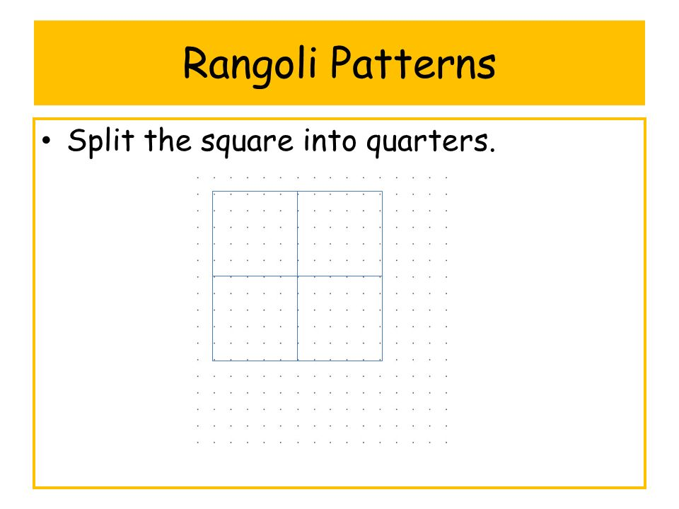 Rangoli Patterns Split the square into quarters.