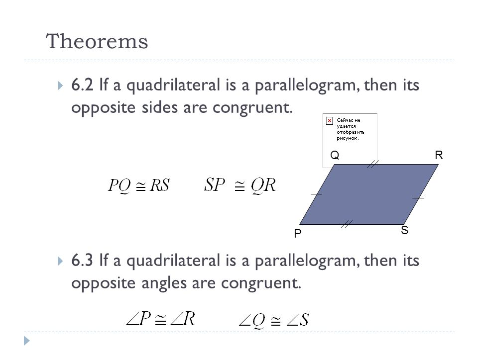 Theorems 6.2 If a quadrilateral is a parallelogram, then its opposite sides are congruent.