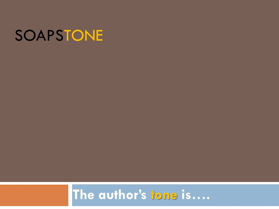 SOAPSTone The author's tone is….