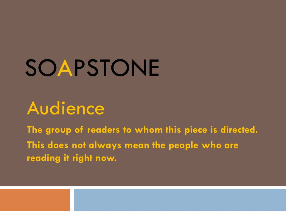 SOAPSTone Audience. The group of readers to whom this piece is directed.