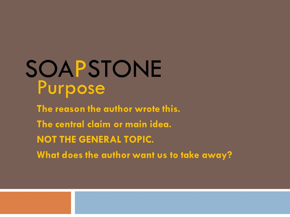 SOAPSTone Purpose The reason the author wrote this.