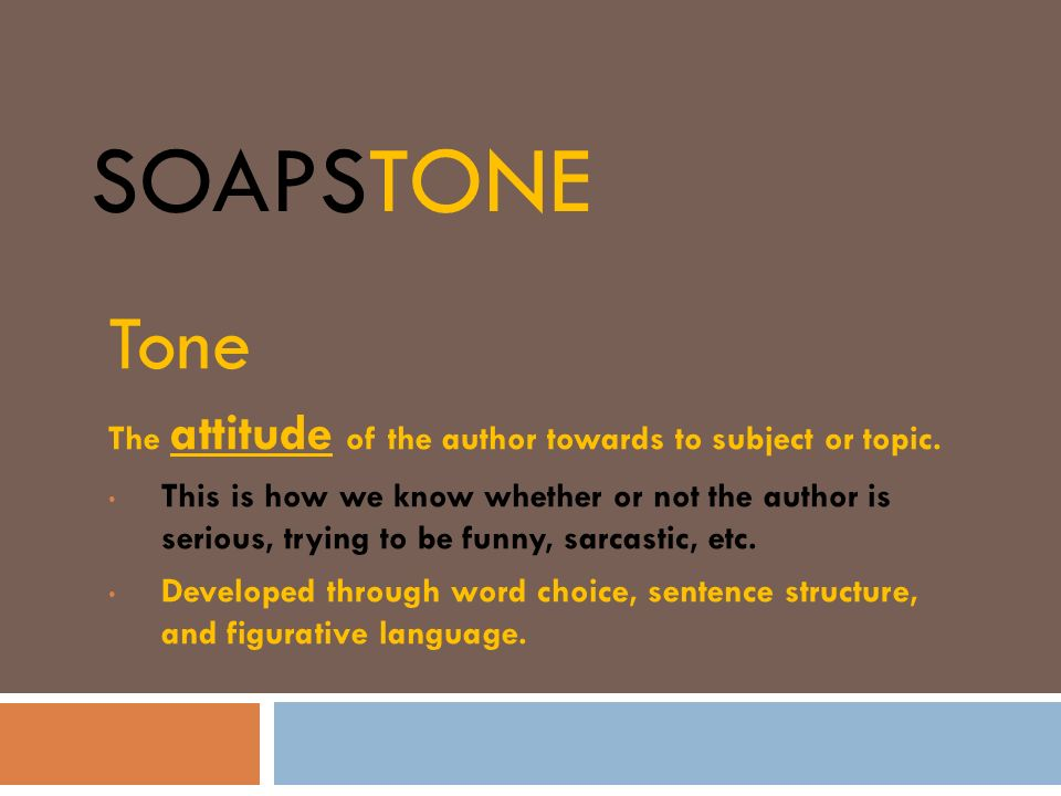 SOAPSTone Tone The attitude of the author towards to subject or topic.
