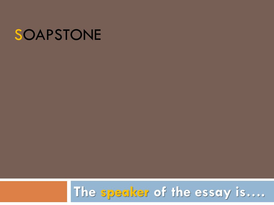 The speaker of the essay is….