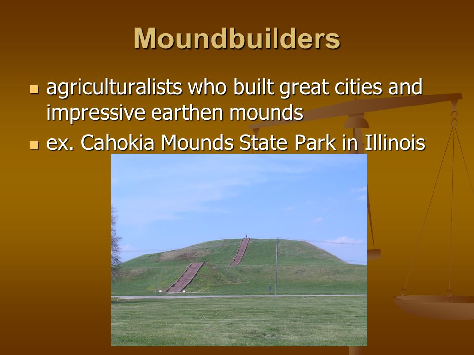 Moundbuilders agriculturalists who built great cities and impressive earthen mounds.
