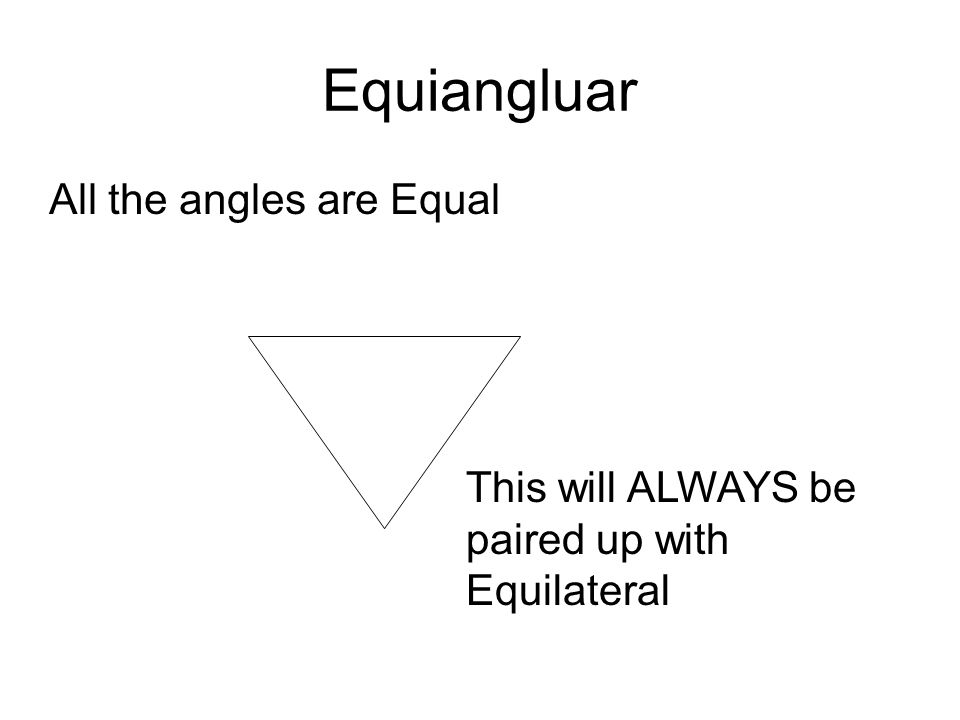Equiangluar All the angles are Equal