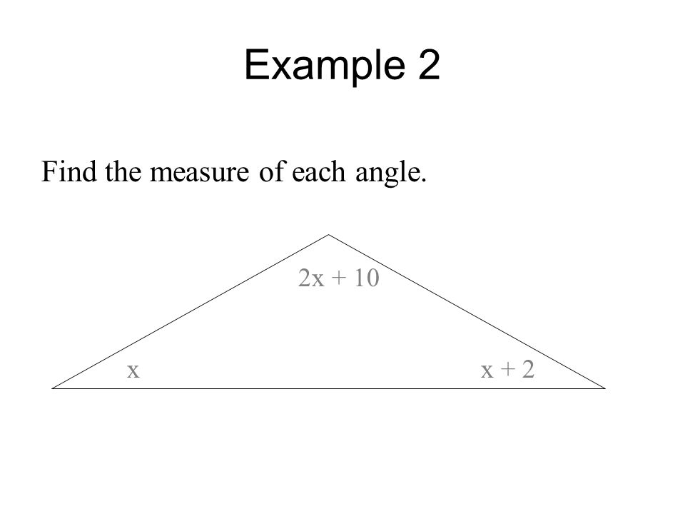 Example 2 Find the measure of each angle. 2x + 10 x x + 2