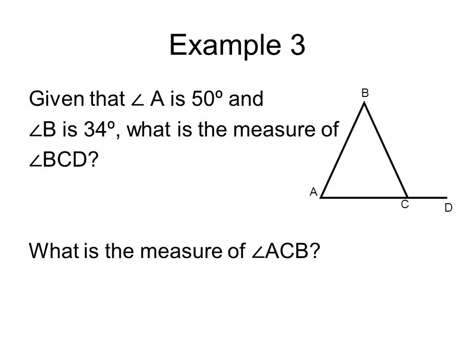 Example 3 Given that ∠ A is 50º and ∠B is 34º, what is the measure of
