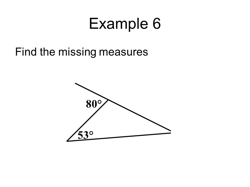 Example 6 Find the missing measures 80° 53°