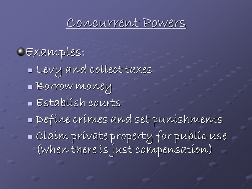 Concurrent Powers Examples: Levy and collect taxes Borrow money