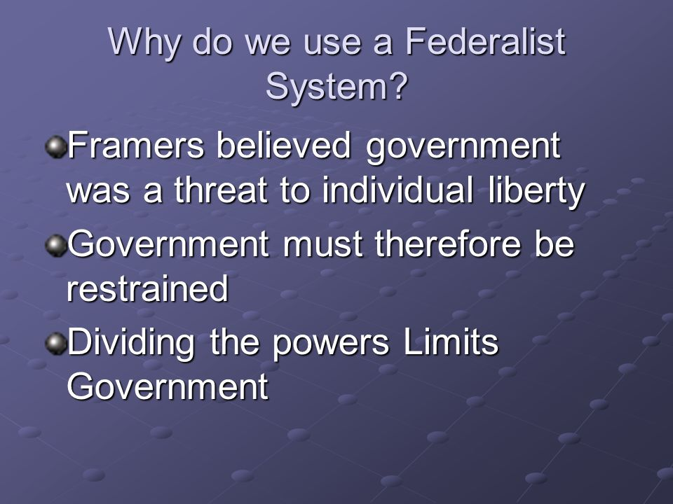 Why do we use a Federalist System