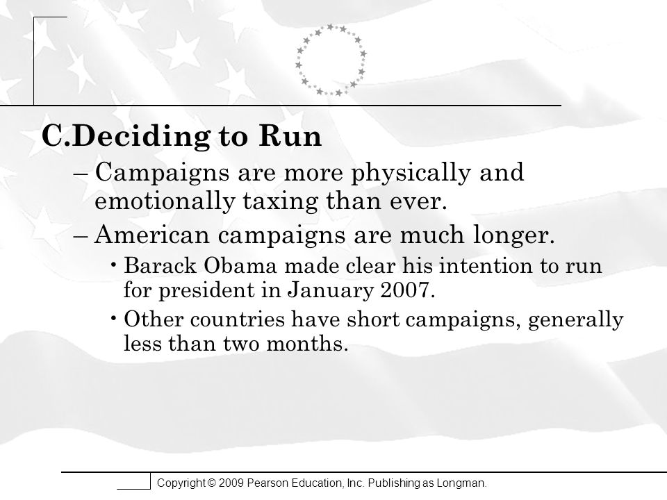 C.Deciding to Run Campaigns are more physically and emotionally taxing than ever. American campaigns are much longer.