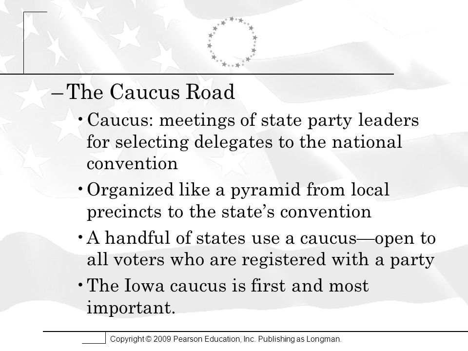 The Caucus Road Caucus: meetings of state party leaders for selecting delegates to the national convention.