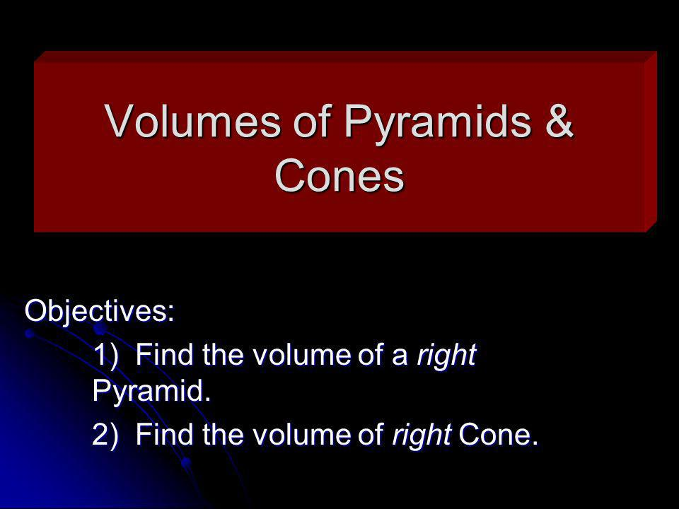 Volumes of Pyramids & Cones