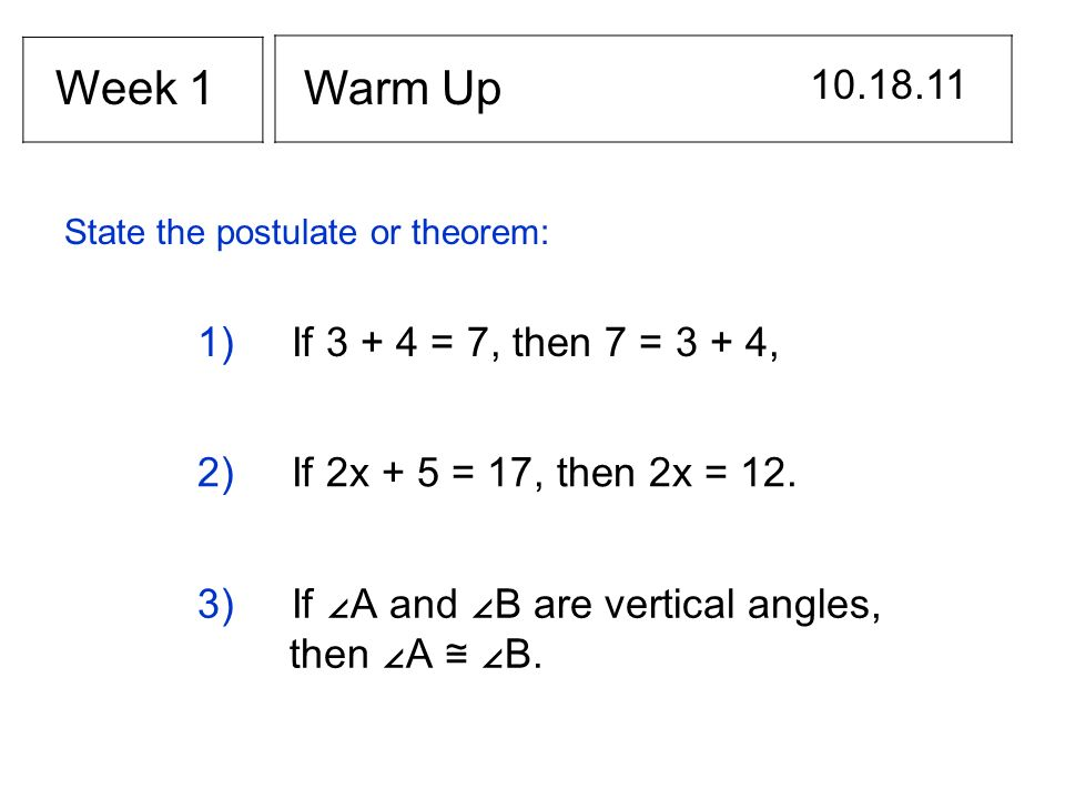 Week 1 Warm Up 10.18.11 1) If 3 + 4 = 7, then 7 = 3 + 4,