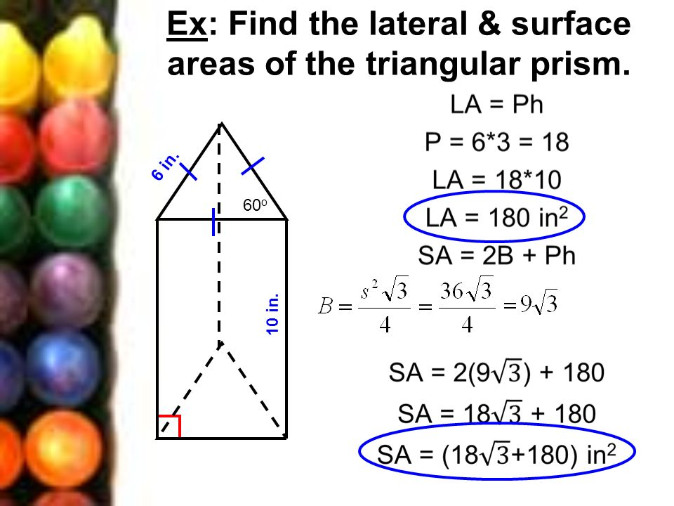 Ex: Find the lateral & surface areas of the triangular prism.