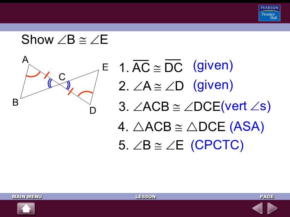 Show B  E (given) 1. AC  DC (given) 2. A  D 3. ACB  DCE