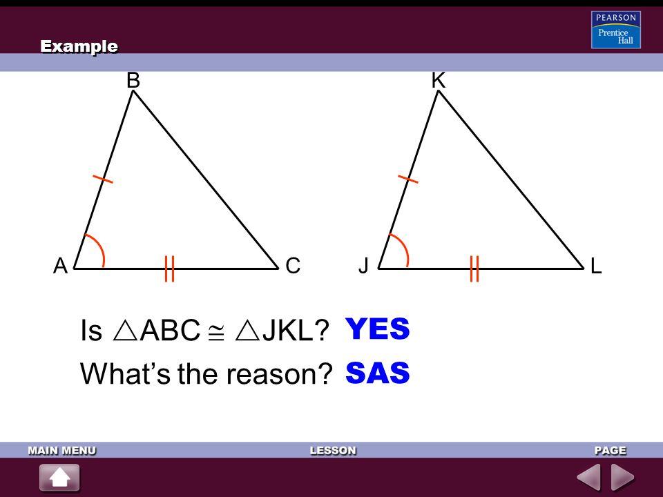 Example A B C L J K Is ABC  JKL YES What's the reason SAS