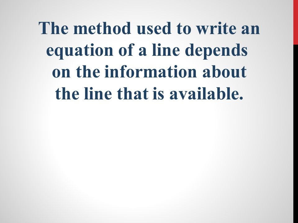 The method used to write an equation of a line depends