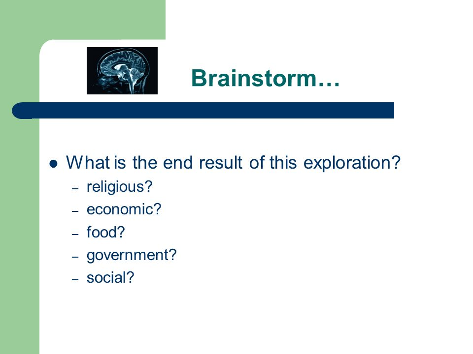 Brainstorm… What is the end result of this exploration religious