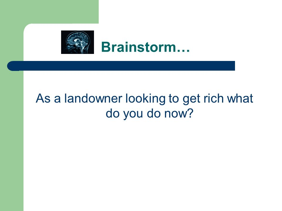 As a landowner looking to get rich what do you do now