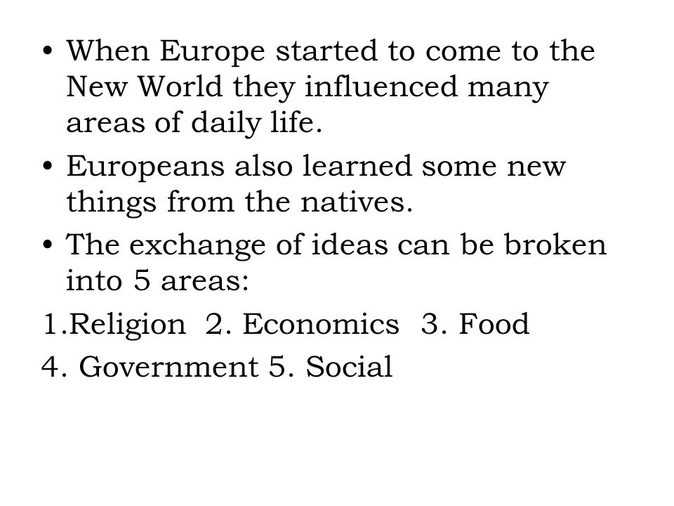 When Europe started to come to the New World they influenced many areas of daily life.