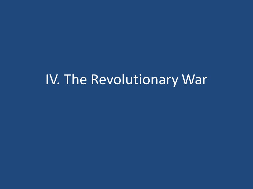 IV. The Revolutionary War