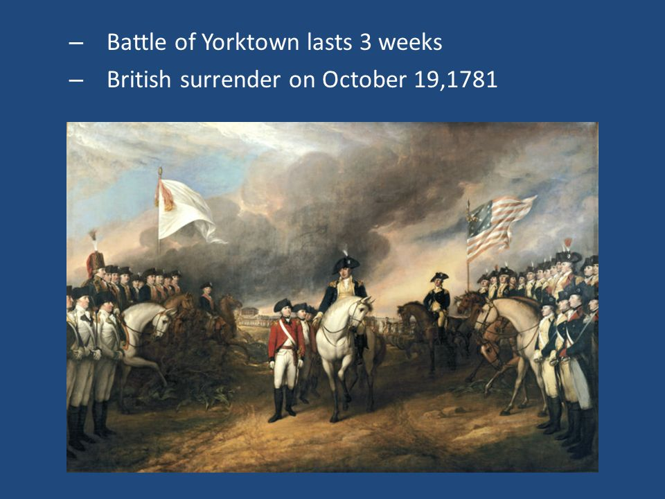 Battle of Yorktown lasts 3 weeks