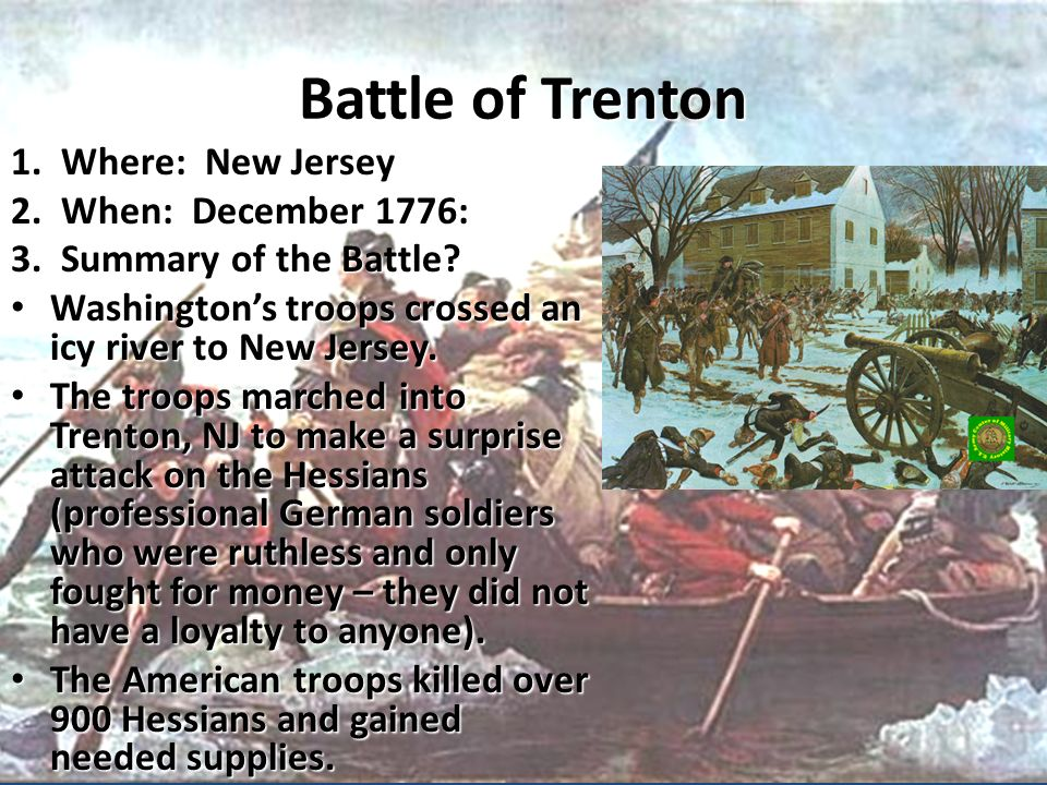 Battle of Trenton 1. Where: New Jersey 2. When: December 1776: