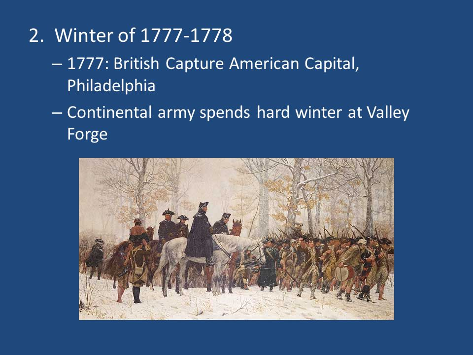 2. Winter of 1777-1778 1777: British Capture American Capital, Philadelphia.