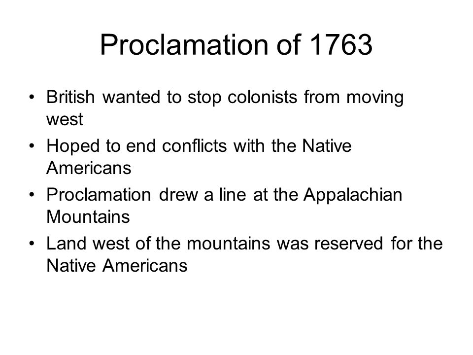 Proclamation of 1763 British wanted to stop colonists from moving west