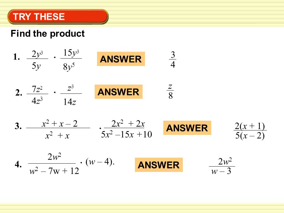 TRY THESE Find the product. 2y3. 5y. 15y3. 8y5. 1. 3. 4. ANSWER. ANSWER. z. 8. 2. 7z2.