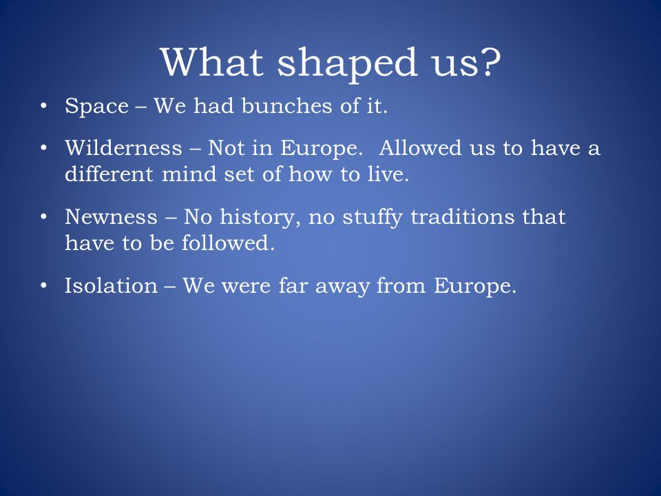What shaped us Space – We had bunches of it.
