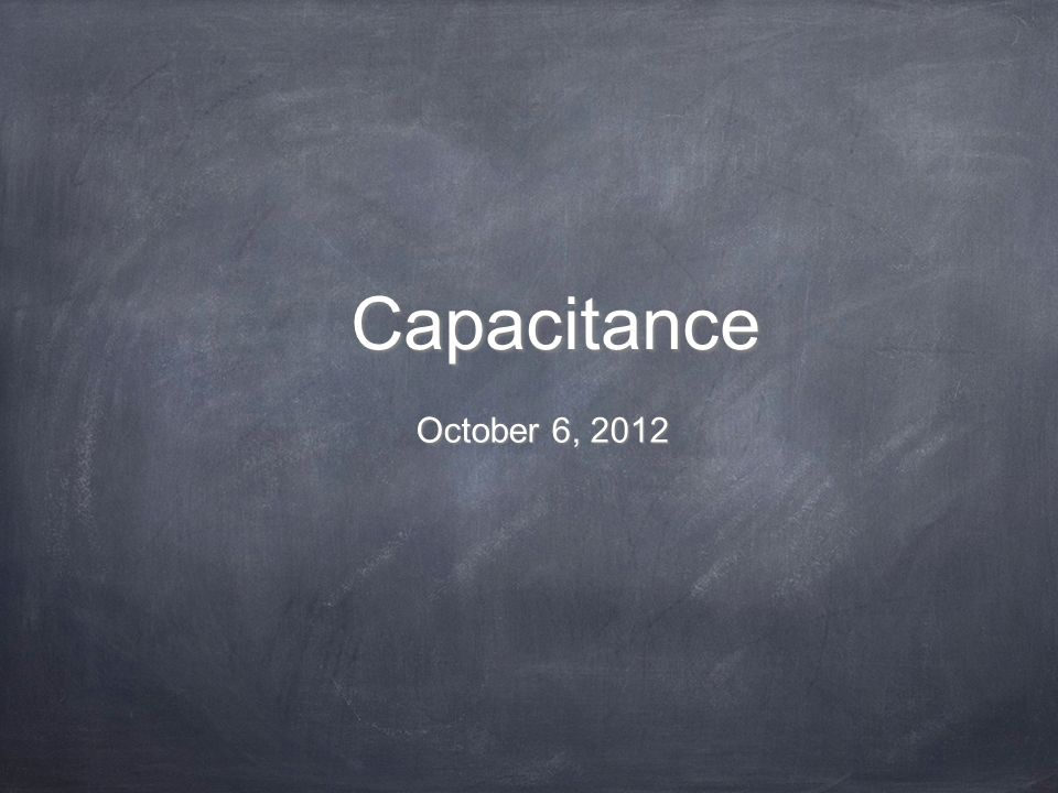 Capacitance October 6, 2012