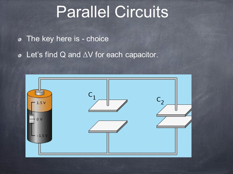 Parallel Circuits The key here is - choice