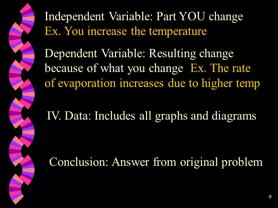 Independent Variable: Part YOU change Ex. You increase the temperature