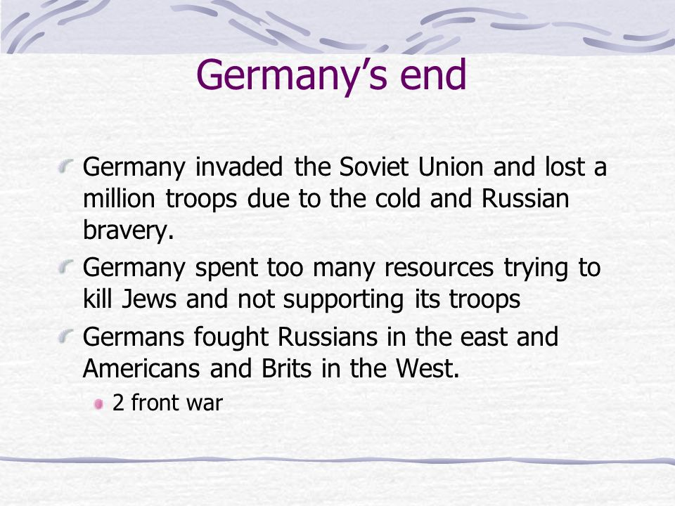Germany's endGermany invaded the Soviet Union and lost a million troops due to the cold and Russian bravery.