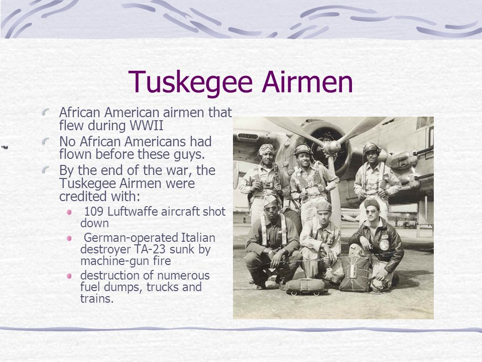 Tuskegee Airmen African American airmen that flew during WWII