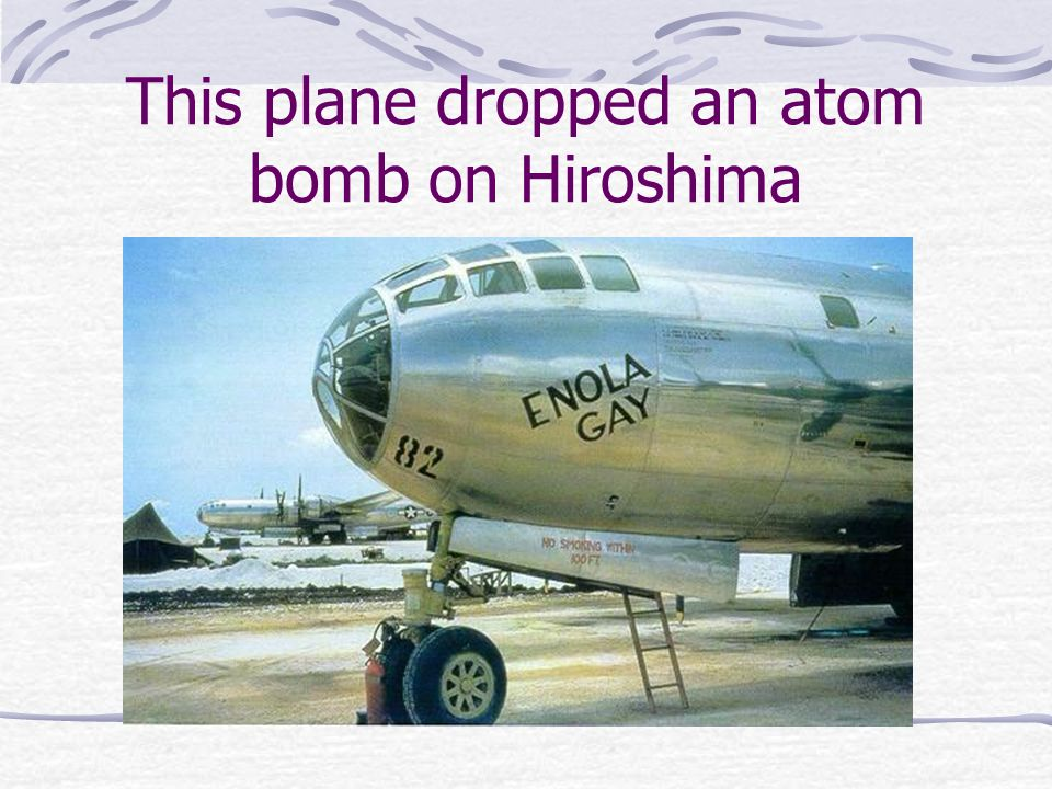 This plane dropped an atom bomb on Hiroshima