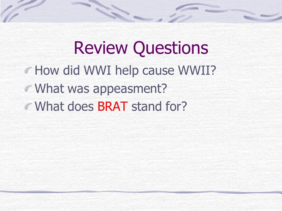Review Questions How did WWI help cause WWII What was appeasment