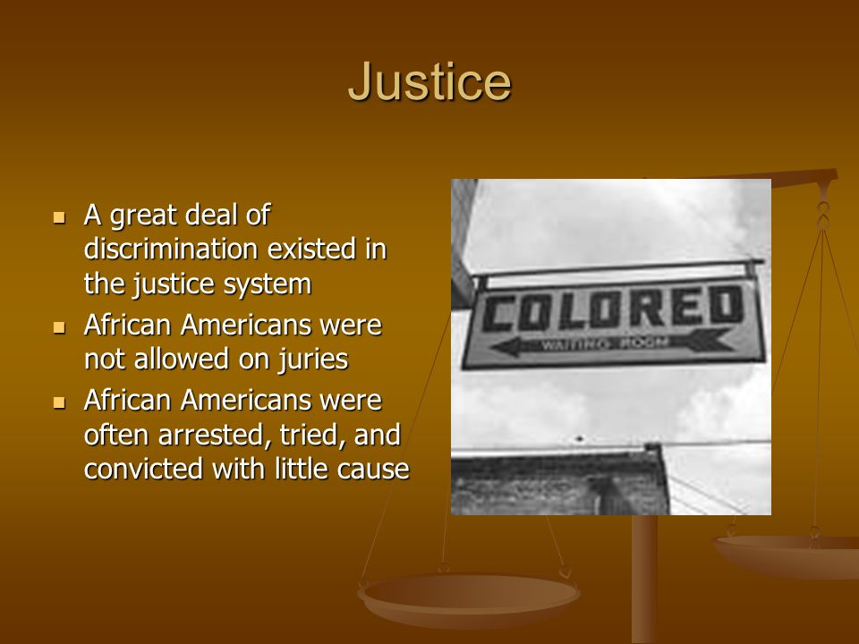 Justice A great deal of discrimination existed in the justice system