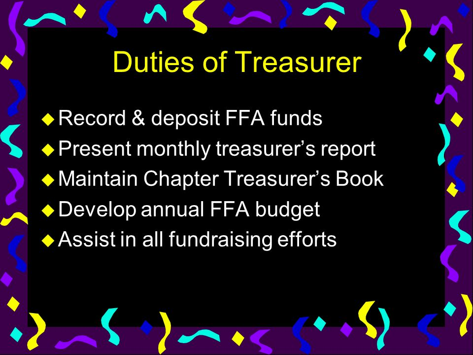Duties of Treasurer Record & deposit FFA funds